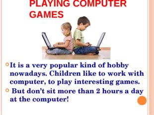 It is a very popular kind of hobby nowadays. Children like to work with compu