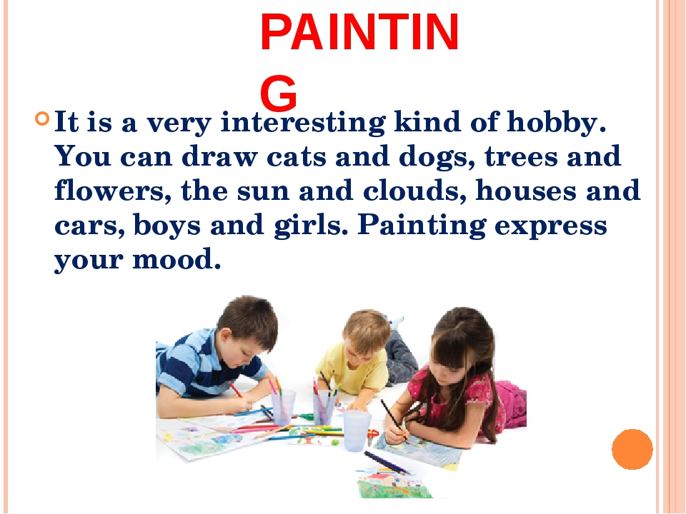 PAINTING It is a very interesting kind of hobby. You can draw cats and dogs,...