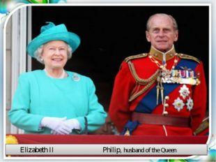Elizabeth II Philip, husband of the Queen
