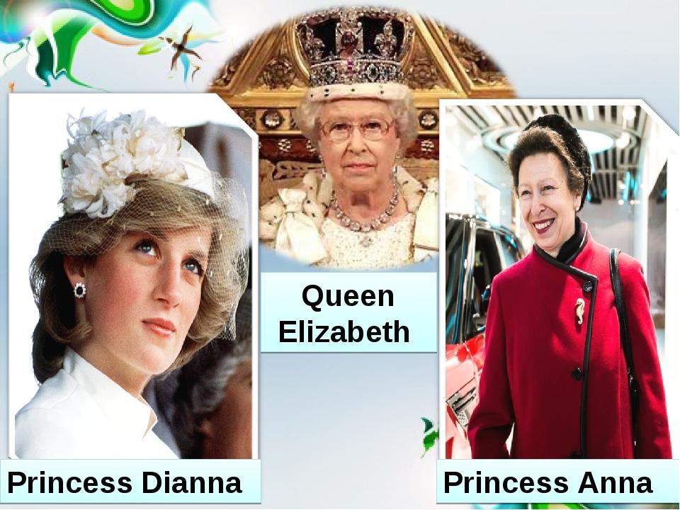 Princess Dianna Princess Anna Queen Elizabeth
