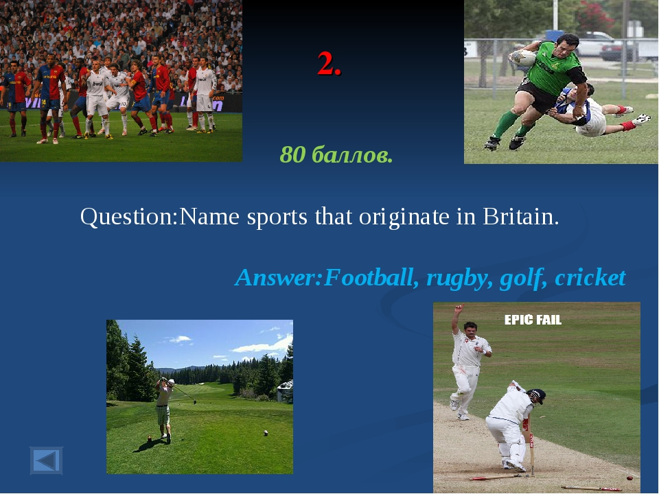 2. 80 баллов. Question:Name sports that originate in Britain. Answer:Football...