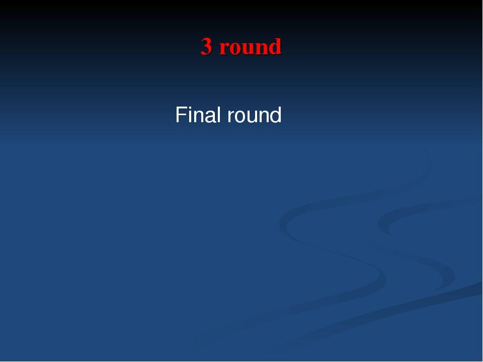 3 round Final round