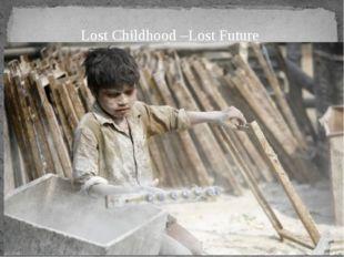 Lost Childhood –Lost Future