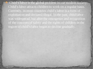 Child's labor is the global problem in our modern society. Child's labor att