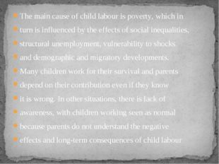 The main cause of child labour is poverty, which in turn is influenced by the