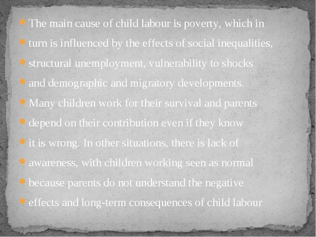 The main cause of child labour is poverty, which in turn is influenced by the...