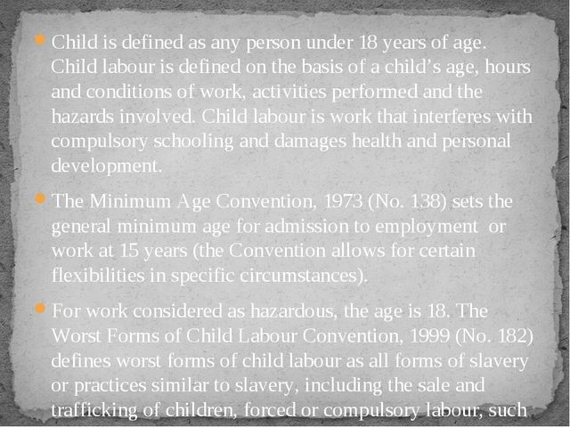 Child is defined as any person under 18 years of age. Child labour is defined...
