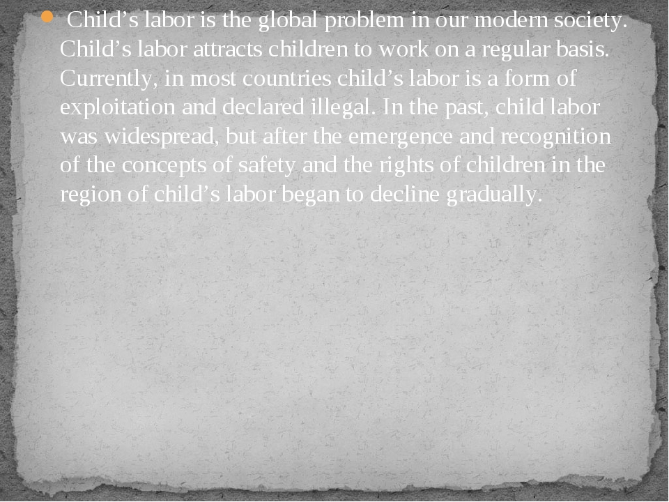 Child's labor is the global problem in our modern society. Child's labor att...