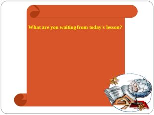 What are you waiting from today's lesson?