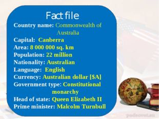 Fact file Country name: Commonwealth of Australia Capital: Canberra Area: 8