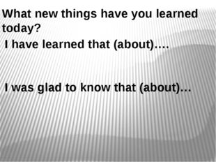 What new things have you learned today? I have learned that (about)…. I was g