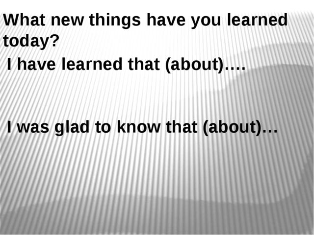 What new things have you learned today? I have learned that (about)…. I was g...