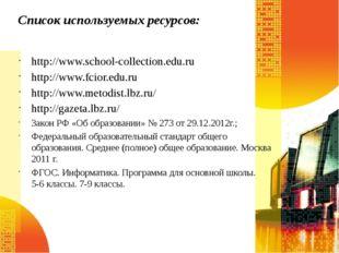 Список используемых ресурсов: http://www.school-collection.edu.ru http://www.