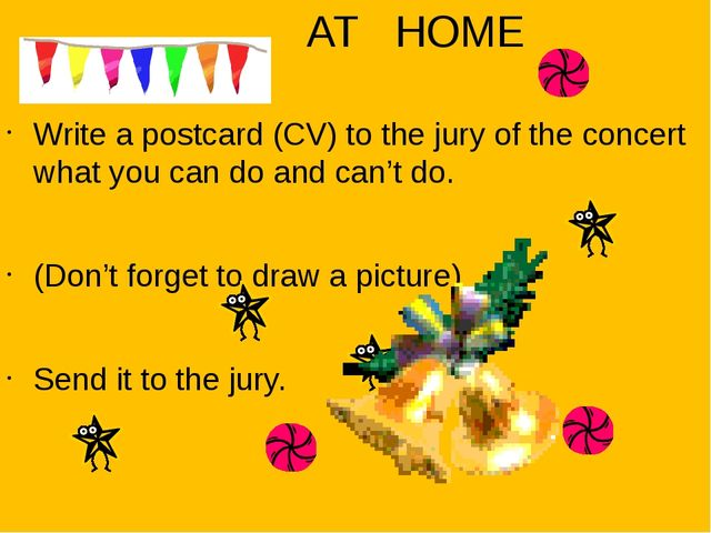 AT HOME Write a postcard (CV) to the jury of the concert what you can do and...