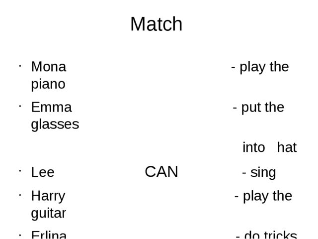 Match Mona - play the piano Emma - put the glasses into hat Lee CAN - sing Ha...