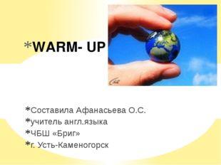 WARM- UP Составила Афанасьева О.С. учитель англ.языка ЧБШ «Бриг» г. Усть-Каме