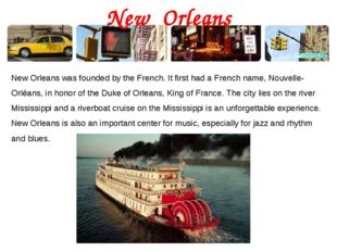 New Orleans New Orleans was founded by the French. It first had a French name