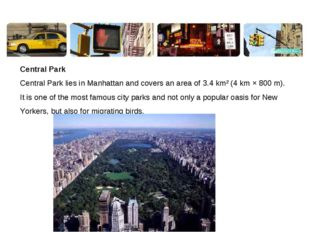 Central Park Central Park lies in Manhattan and covers an area of 3.4km² (4