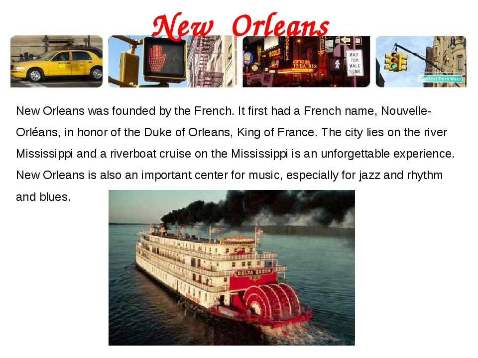 New Orleans New Orleans was founded by the French. It first had a French name...