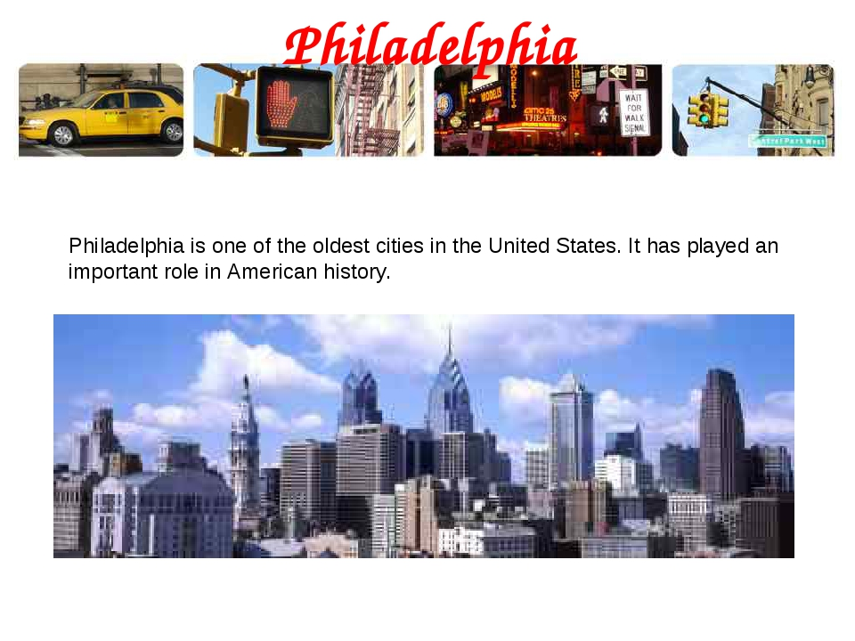 Philadelphia Philadelphia is one of the oldest cities in the United States. I...