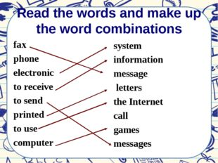 Read the words and make up the word combinations fax phone electronic to rece