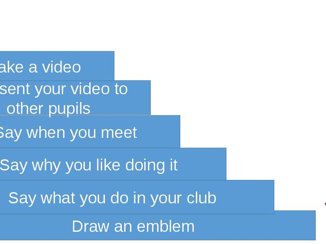 Draw an emblem Say what you do in your club Say why you like doing it Say whe...