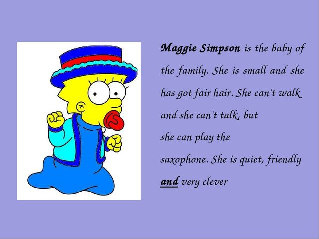 Maggie Simpson is the baby of the family. She is small and she has got fair h...