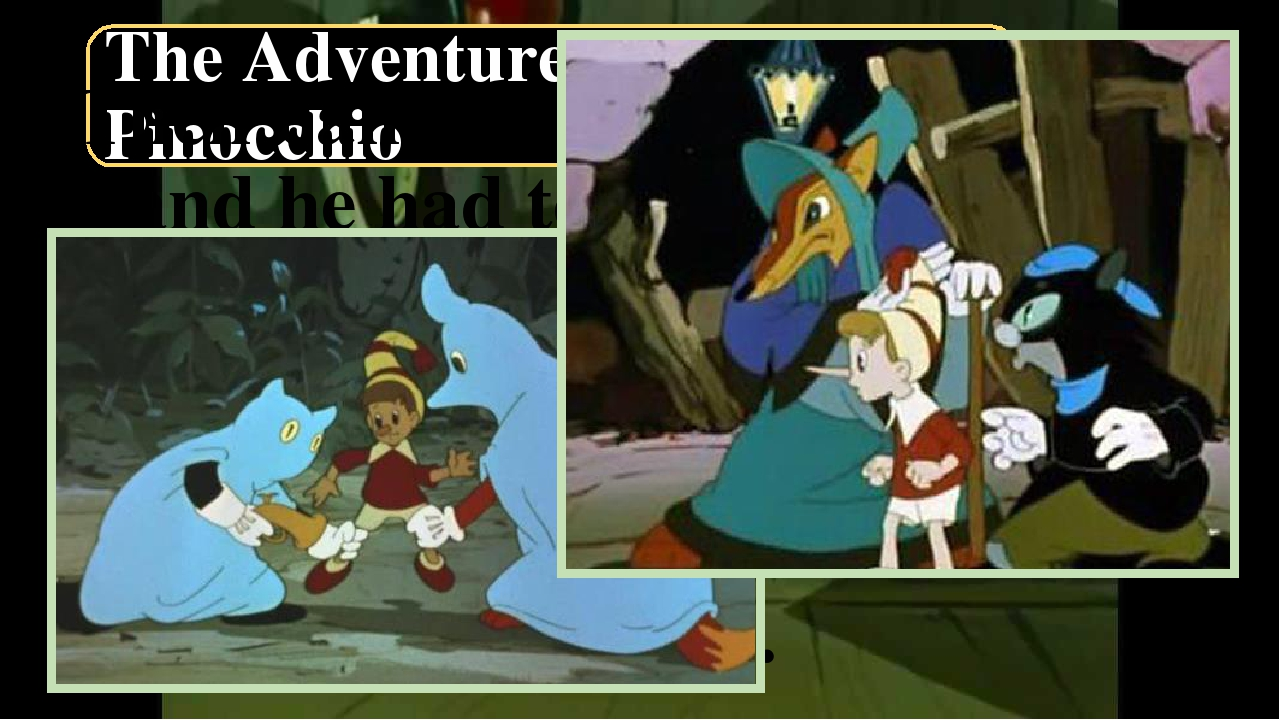 The Adventures Of Pinocchio Then bandits attacked Pinocchio, and he had to hi...