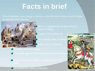 Facts in brief Everything about Saint George is dubious, so the information b