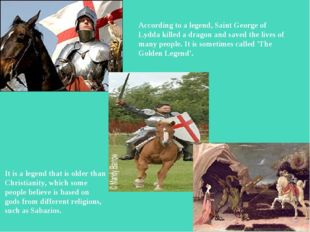 According to a legend, Saint George of Lydda killed a dragon and saved the li