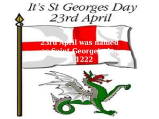 23rd April was named as Saint George's day in 1222