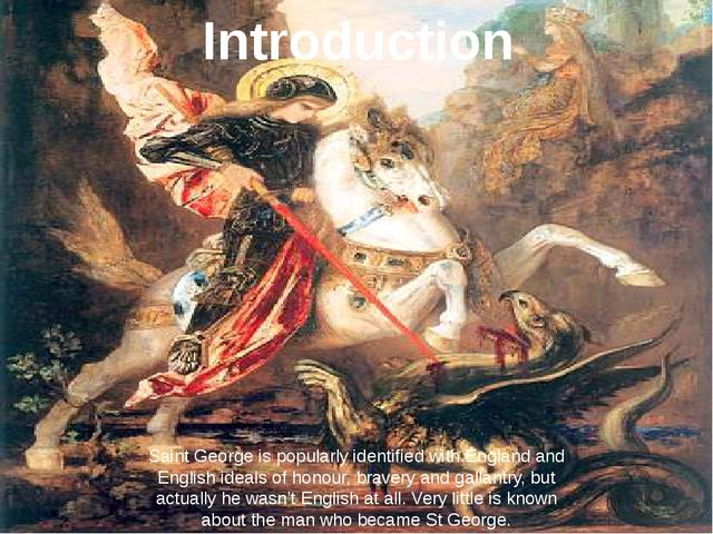 Saint George is popularly identified with England and English ideals of honou...