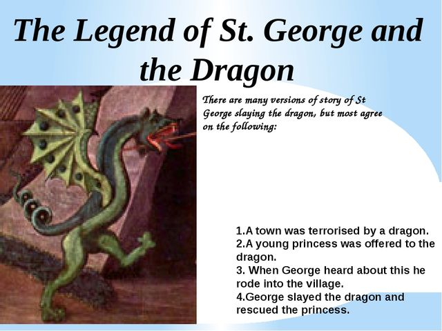 The Legend of St. George and the Dragon There are many versions of story of S...