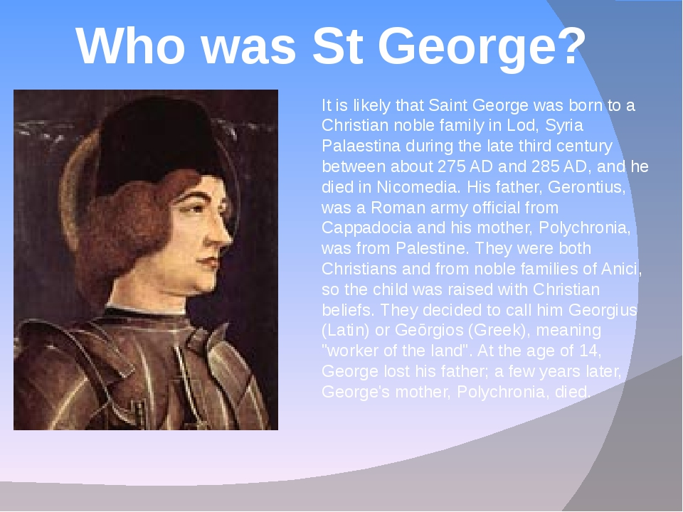 Who was St George? It is likely that Saint George was born to a Christian nob...