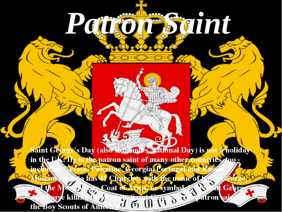 Patron Saint Saint George's Day (also England's National Day) is not a holida...