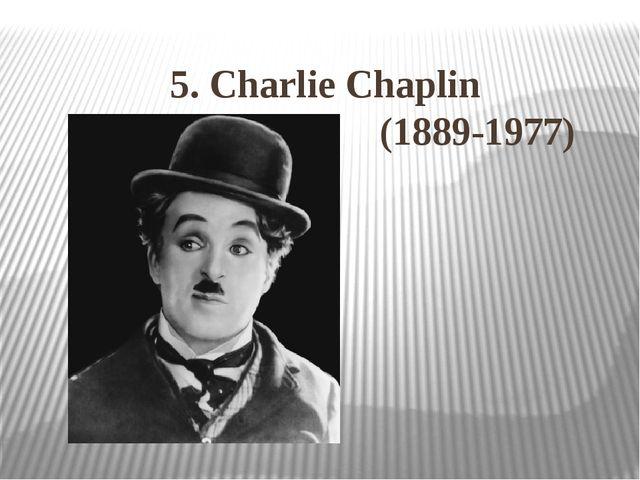 5. Charlie Chaplin (1889-1977)