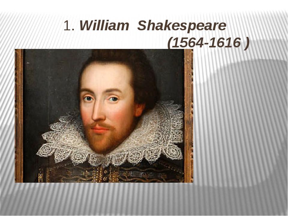 1. William Shakespeare (1564-1616 )