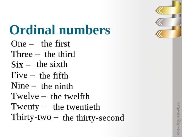 Ordinal numbers One – Three – Six – Five – Nine – Twelve – Twenty – Thirty-tw...