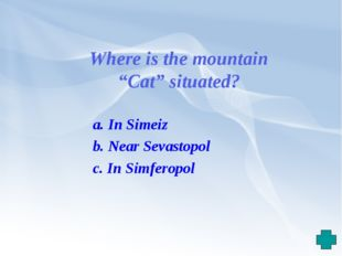 """Where is the mountain """"Cat"""" situated? a. In Simeiz b. Near Sevastopol c. In S"""