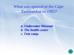 a. Underwater Museum b. The health centre c. Tent camp What was opened at th