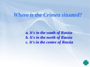 Where is the Crimea situated? a. It's in the south of Russia b. It's in the n