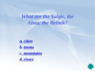 What are the Salgir, the Alma, the Belbek? a. cities b. towns c. mountains d.