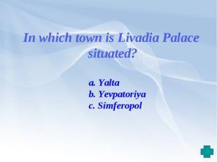 In which town is Livadia Palace situated? a. Yalta b. Yevpatoriya c. Simferopol