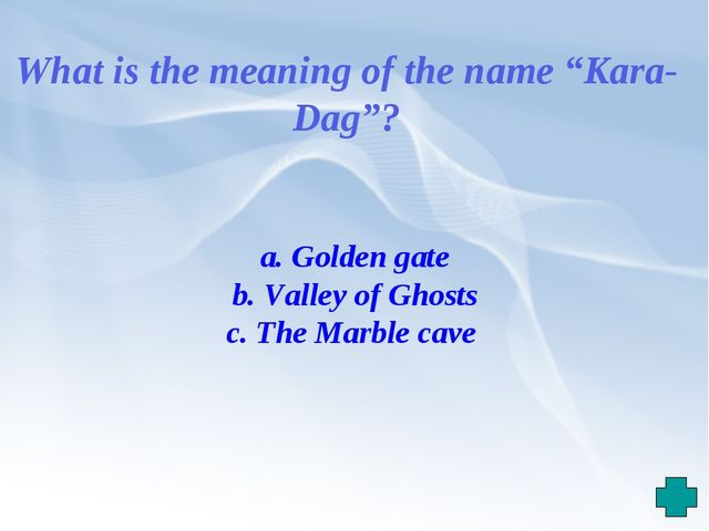 """What is the meaning of the name """"Kara-Dag""""? a. Golden gate b. Valley of Ghost..."""