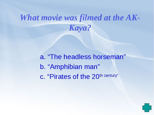 "What movie was filmed at the AK-Kaya? a. ""The headless horseman"" b. ""Amphibia..."