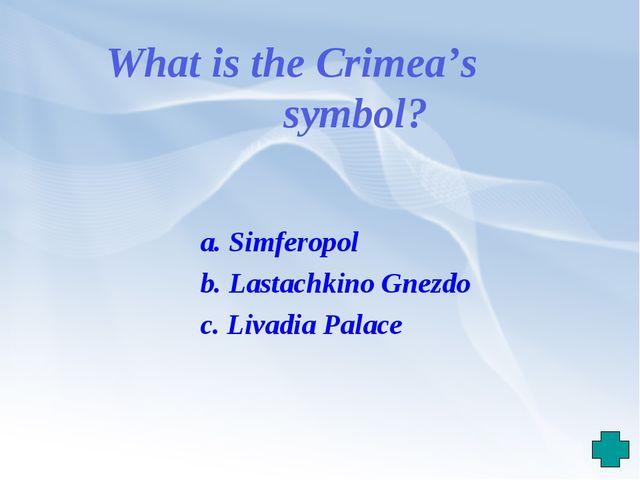 What is the Crimea's symbol? a. Simferopol b. Lastachkino Gnezdo c. Livadia P...