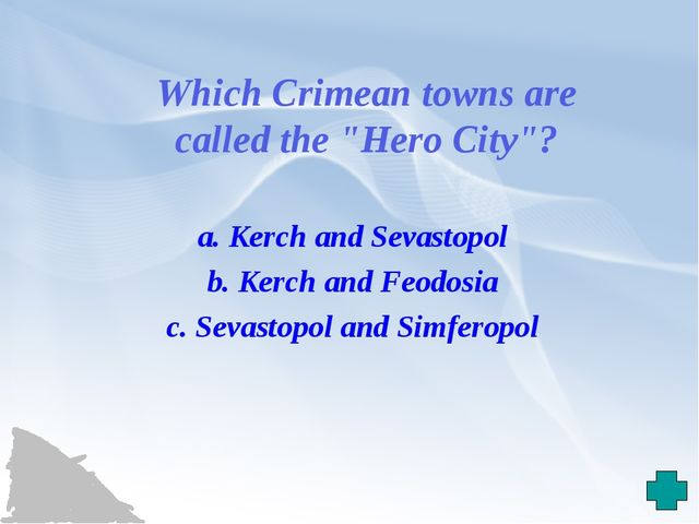 """Which Crimean towns are called the """"Hero City""""? a. Kerch and Sevastopol b. Ke..."""