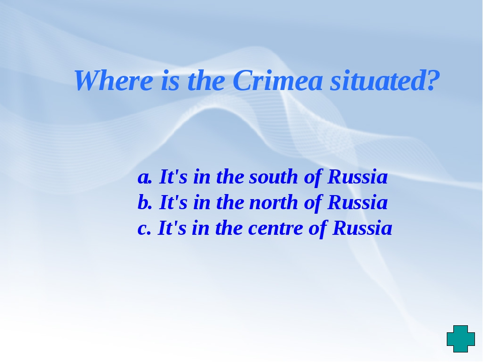Where is the Crimea situated? a. It's in the south of Russia b. It's in the n...