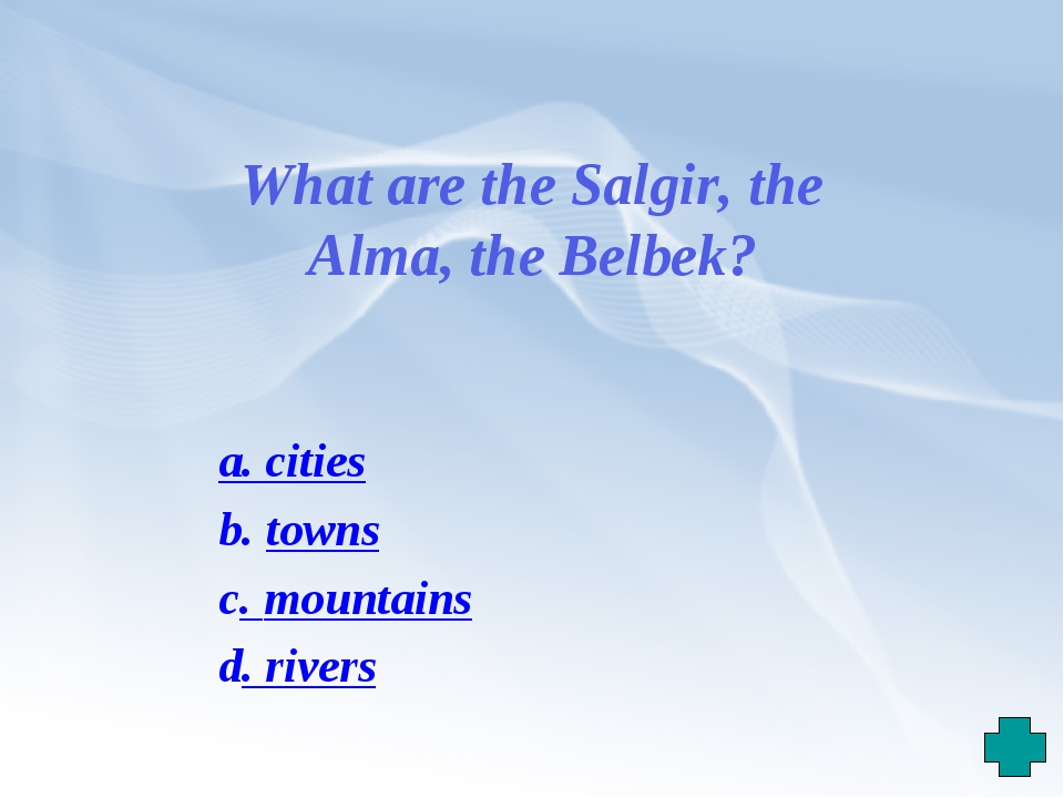 What are the Salgir, the Alma, the Belbek? a. cities b. towns c. mountains d....