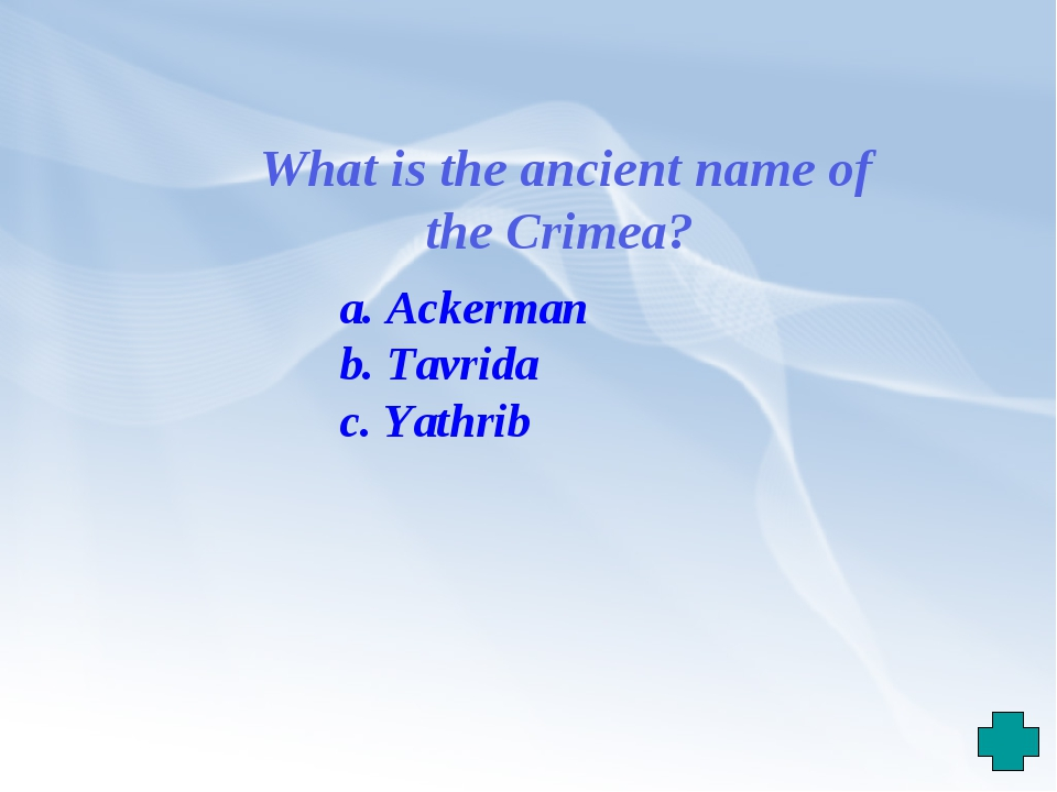 What is the ancient name of the Crimea? a. Ackerman b. Tavrida c. Yathrib